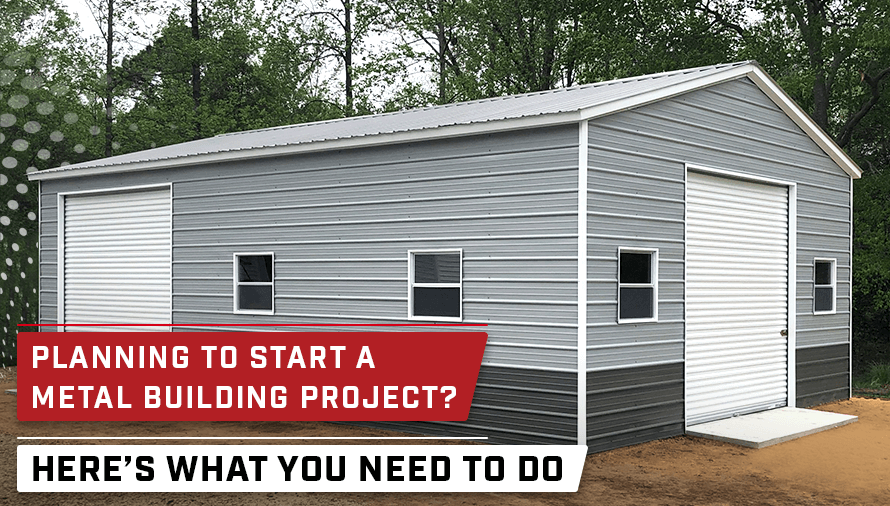 Planning to Start a Metal Building Project? Here's What You Need to Do