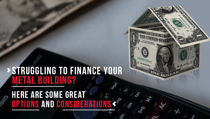 Struggling to Finance Your Metal Building? Here Are Some Great Options and Considerations