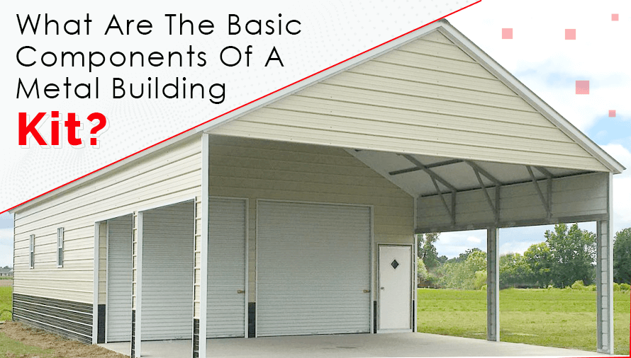 What Are The Basic Components Of A Metal Building Kit?