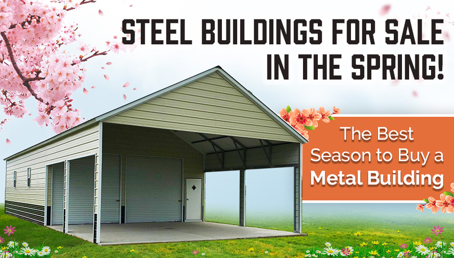 Steel Buildings for Sale in the Spring! The Best Season to Buy a Metal Building
