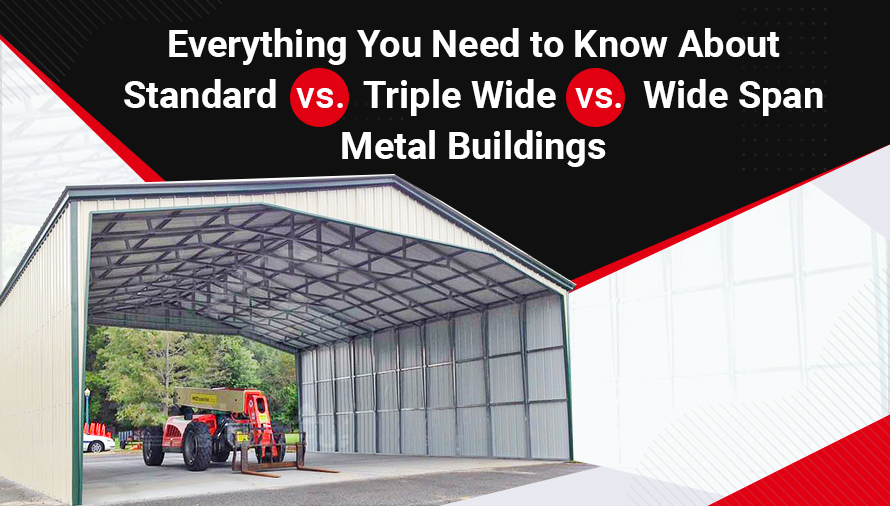 Everything You Need to Know About Standard vs. Triple Wide vs. Wide Span Metal Buildings