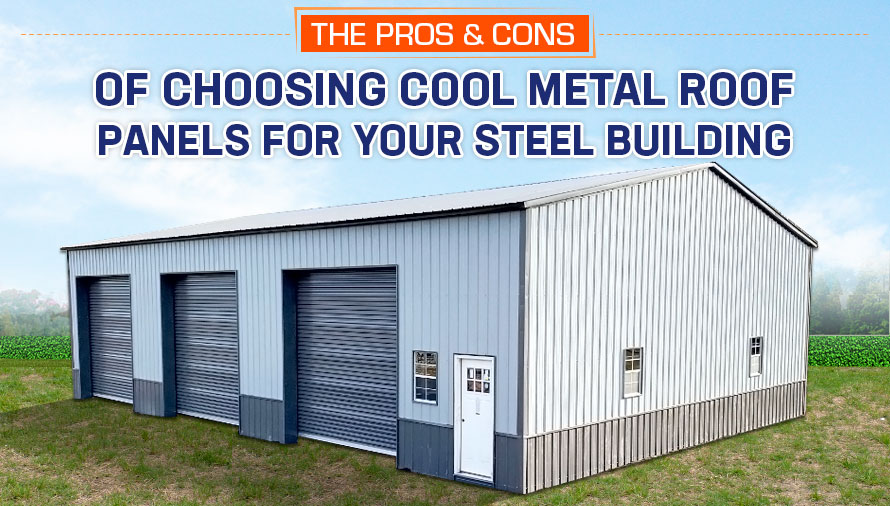The Pros & Cons of Choosing Cool Metal Roof Panels for Your Steel Building