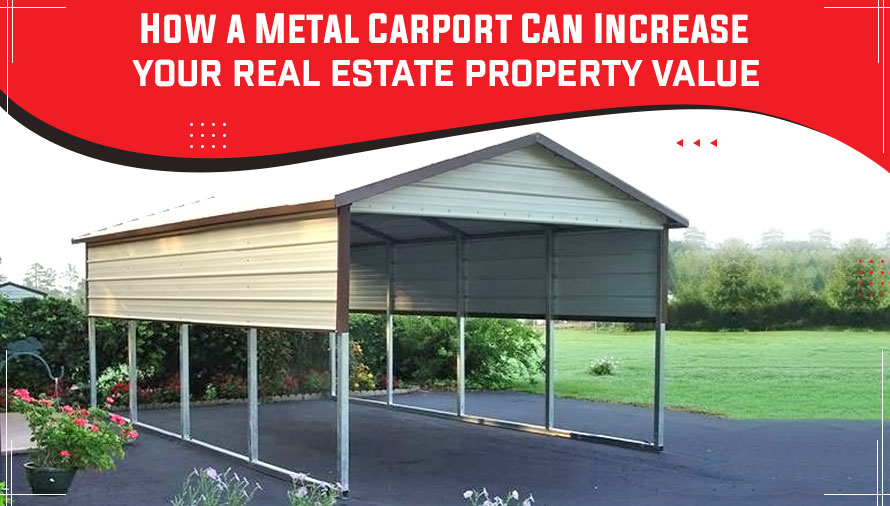 How a Metal Carport Can Increase Your Real Estate Property Value