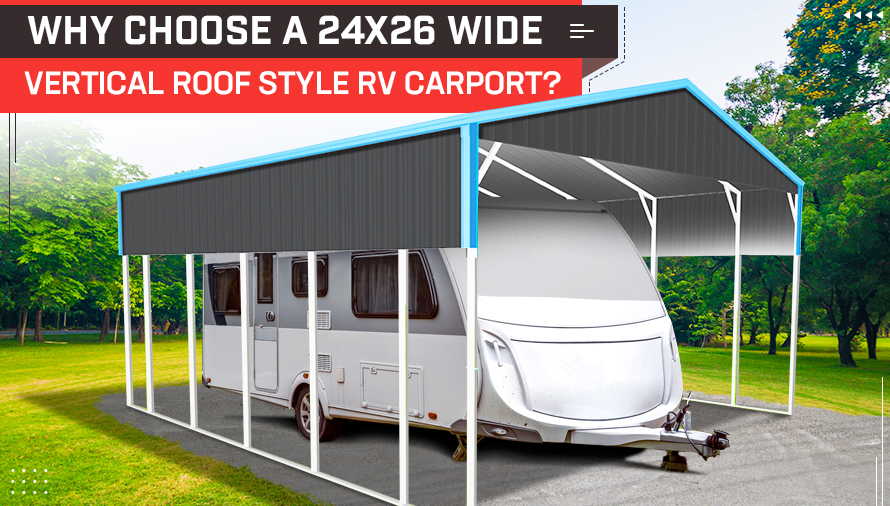 Why Choose a 24×26 Wide Vertical Roof Style RV Carport?