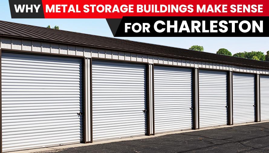 Why Metal Storage Buildings Make Sense for Charleston